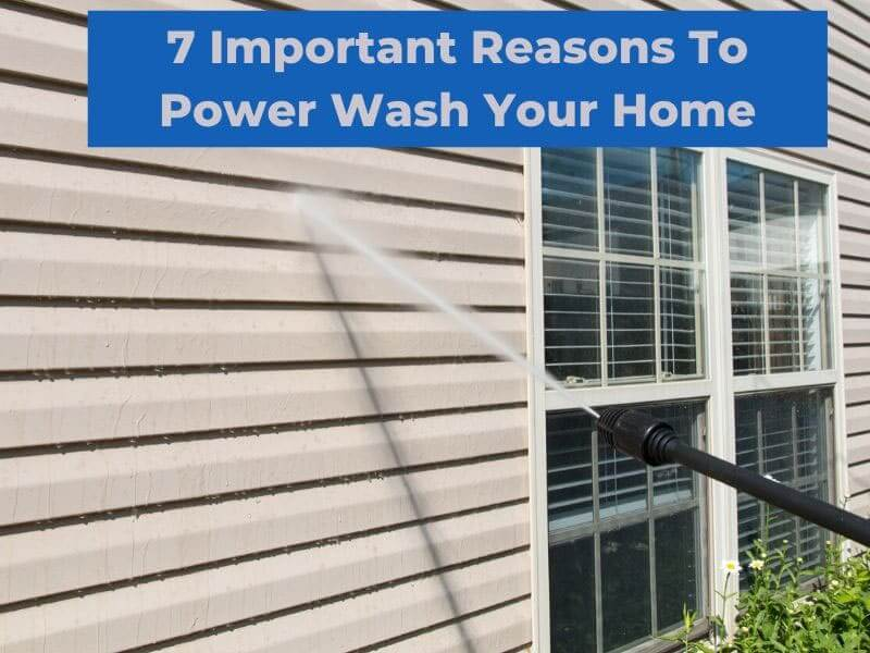 7 Important Reasons To Power Wash Your Home