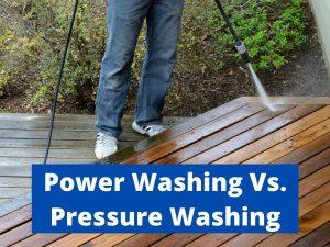 power washing vs. pressure washing