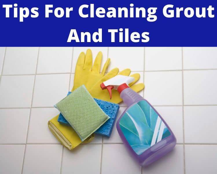 tips for cleaning grout and tiles