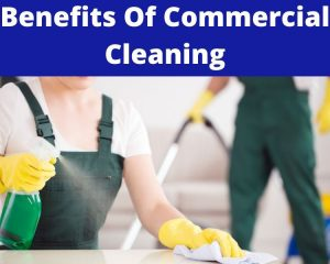 important benefits of commercial cleaning