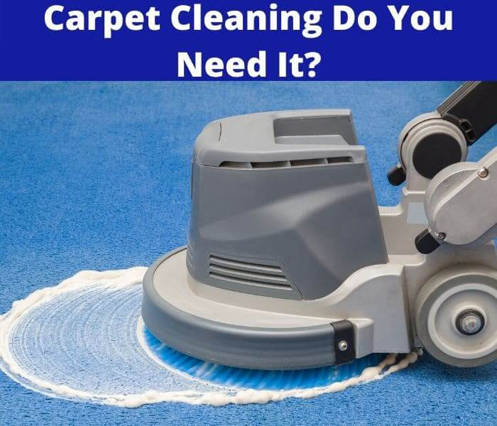 Carpet Cleaning Do You Need It?