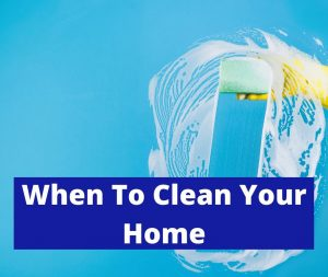when to clean house