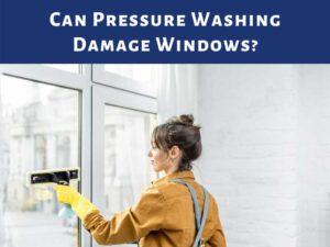 Can Pressure Washing Damage Windows?