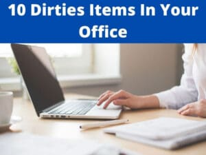 dirties items in your office