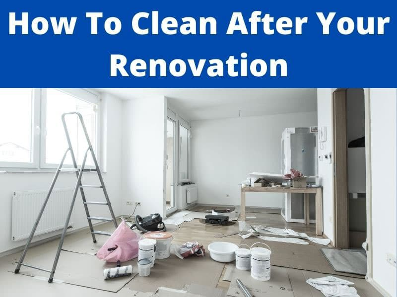 how to clean after a home renovation