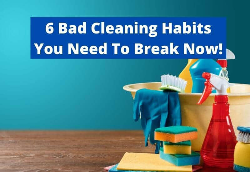 bad cleaning habits you need to break right now