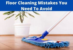 floor cleaning mistakes to avoid