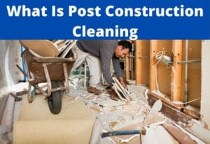 what is post construction cleaning