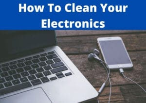 how to clean your electronics